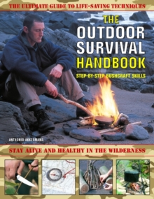 The Outdoor Survival Handbook: Step-by-step Bushcraft Skills : The Ultimate Guide to Life-saving Techniques, Paperback Book