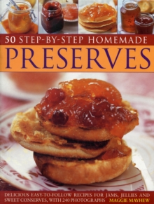 50 Step-by-step Home Made Preserves : Delicious Easy-to-follow Recipes for Jams, Jellies and Sweet Conserves, Paperback / softback Book
