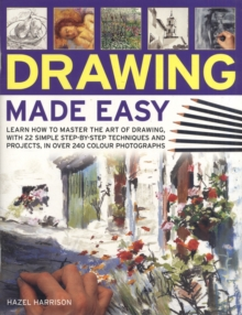 Drawing Made Easy : Learn How to Master the Art of Drawing with Step-by-step Techniques and Projects, Paperback Book