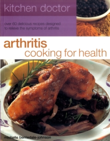 Arthritis Cooking for Health : Over 50 Delicious Recipes Designed to Relieve the Symptoms of Arthritis, Paperback Book