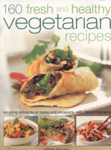 150 Fresh and Healthy Vegetarian Recipes : Tempting Dishes for All Tastes and Occasions, Paperback Book