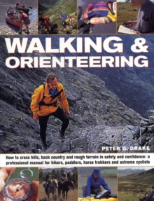 Walking and Orienteering : How to Cross Hills, Back Country and Rough Terrain in Safety and Confidence: A Professional Manual for Hikers, Paddlers, Horse Trekkers and Extreme Cyclists, Paperback Book