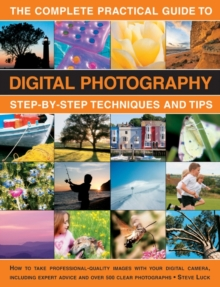 The Complete Practical Guide to Digital Photography : Step-by-step Techniques and Tips, Paperback Book