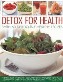 Detox for Health With 50 Deliciously Healthy Recipes : Cleanse Your System with Fresh, Tasty Dishes and Detox Menu Plans, All Shown in Over 240 Step-by-step Photographs, Paperback Book