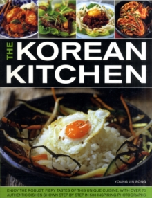 The Korean Kitchen : Enjoy the Robust, Fiery Tastes of This Unique Cuisine with Over 70 Authentic Dishes and More Than 500 Step-by-step Photographs, Paperback Book