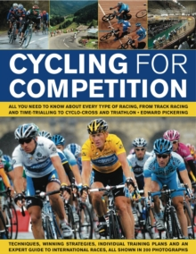 Cycling for Competition : All You Need to Know About Every Type of Racing, from Track Racing and Time-trialling to Cyclo-cross and Triathlon, Paperback Book