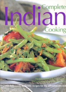 Complete Indian Cooking : Over 325 Deliciously Authentic Recipes for the Adventurous Cook, Paperback Book