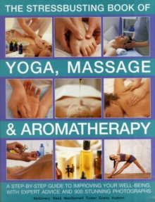 Stressbusting Book of Yoga, Massage & Aromatherapy, Paperback Book