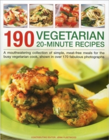 190 Vegetarian 20-minute Recipes : A Mouthwatering Collection of Simple, Meat-free Meals for the Busy Vegetarian Cook, Shown in Over 170 Fabulous Photographs, Paperback Book