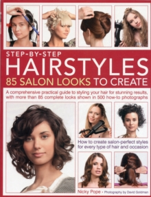 Step by Step Hairstyles: 85 Salon Looks to Create : A Comprehensive Practical Guide to Styling Your Hair for Stunning Results, with More Than 80 Complete Looks Shown in 500 How-to Photographs, Paperback Book
