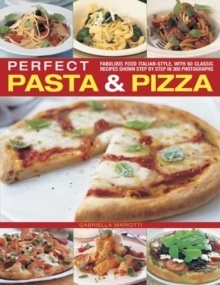 Perfect Pasta & Pizza : Fabulous Food Italian-style, with 60 Classic Recipes Shown Step by Step in 300 Photographs, Paperback Book