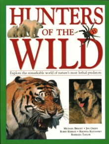 Hunters of the Wild : Explore the remarkable world of nature's most lethal predators, Paperback / softback Book