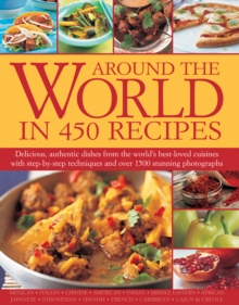 Around the World in 450 Recipes : Delicious, Authentic Dishes from the World's Best-Loved Cuisines with Step-by-Step Techniques and Over 1500 Photographs, Hardback Book