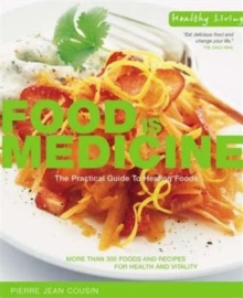 Food is Medicine : The Practical Guide to Healing Foods, Paperback / softback Book