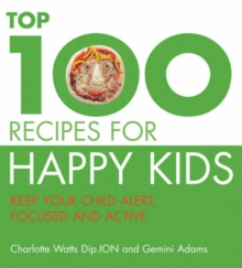 """The Top 100 Recipes For Happy Kids: Keep Your Child Alert, Focused and Active "", Paperback Book"