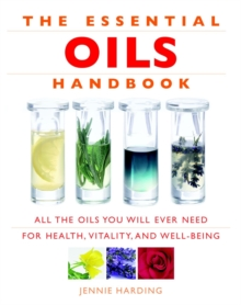Essential Oils Handbook : All the Oils You Will Ever Need for Health, Vitality and Well-Being, Paperback / softback Book
