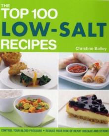 The Top 100 Low-Salt Recipes : Control Your Blood Pressure and Reduce Your Risk of Heart Disease and Stroke, Paperback Book