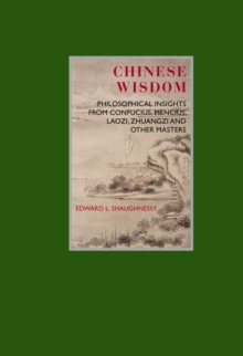 Chinese Wisdom : Philosophical Insights from Confucius, Mencius, Laozi, Zhuangzi and Other Masters, Hardback Book