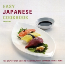 Easy Japanese Cookbook : The Step-by-step Guide to Deliciously Easy Japanese Food at Home, Paperback Book