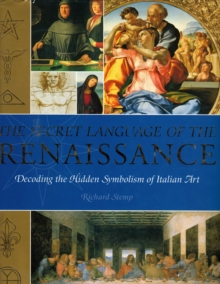 The Secret Language of the Renaissance : Decoding the Hidden Symbolism of Italian Art, Paperback / softback Book