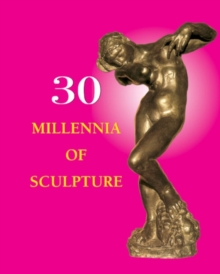 30 Millennia of Sculpture, Hardback Book