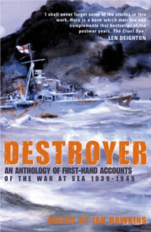 Destroyer : An Anthology of First-hand Accounts of the War at Sea 1939-1945, Paperback Book