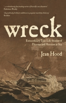 Wreck : Extraordinary True Stories of Disaster and Heroism at Sea, Paperback Book