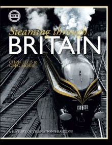 Steaming Through Britain : A History of the Nation's Railways, Hardback Book