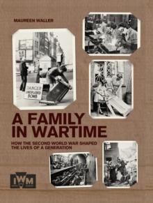 A Family in Wartime : How the Second World War Shaped the Lives of a Generation, Hardback Book
