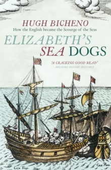 Elizabeth's Sea Dogs : How England's Mariners Became the Scourge of the Seas, Paperback Book