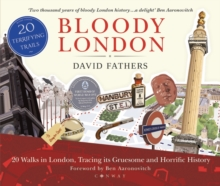 Bloody London : 20 Walks in London, Taking in its Gruesome and Horrific History, Paperback / softback Book