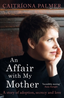 An Affair with My Mother : A Story of Adoption, Secrecy and Love, Paperback Book