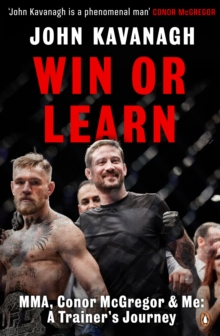 Win or Learn : MMA, Conor McGregor and Me: A Trainer's Journey, Paperback Book