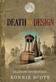 Death by Design : The True Story of the Glasgow Necropolis, Paperback Book