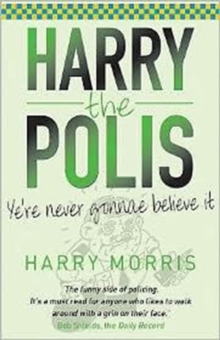 Harry the Polis : Ye're Never Gonnae Believe it, Paperback Book
