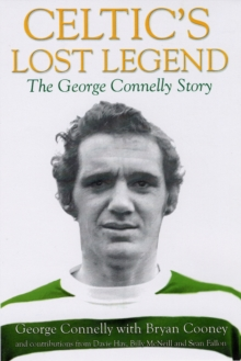 Celtic's Lost Legend : The George Connelly Story, Paperback / softback Book