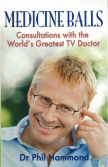 Medicine Balls : Consultations with the World's Greatest TV Doctor, Paperback Book