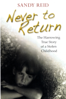 Never to Return : The Harrowing True Story of a Stolen Childhood, Paperback Book