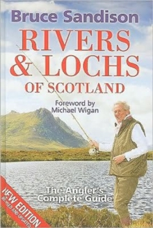 Rivers and Lochs of Scotland : The Angler's Complete Guide, Hardback Book