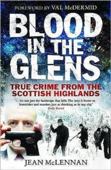 Blood in the Glens : True Crime from the Scottish Highlands, Paperback / softback Book