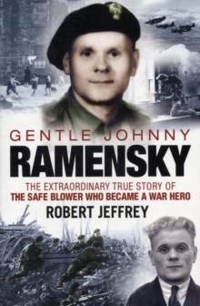 Gentle Johnny Ramensky : The Extraordinary True Story of the Safe Blower Who Became a War Hero, Paperback Book
