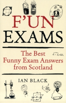 F'un Exams : The Best Funny Exam Answers from Scotland, Paperback Book