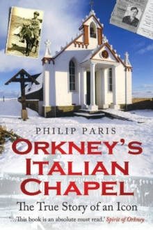 Orkney's Italian Chapel : The True Story of an Icon, Paperback Book