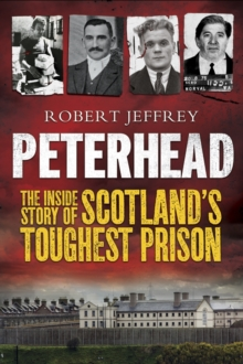 Peterhead - the Inside Story of Scotland's Toughest Prison, Paperback Book