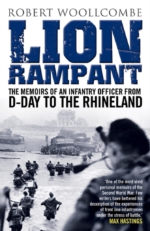 Lion Rampant : The Memoirs of an Infantry Officer from D-Day to the Rhineland, Paperback Book
