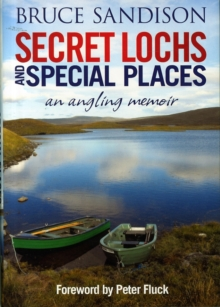 Secret Lochs and Special Places : An Angling Memoir, Hardback Book
