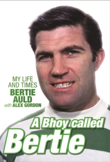 A Bhoy Called Bertie : My Life and Times, Bertie Auld with Alex Gordon, EPUB eBook