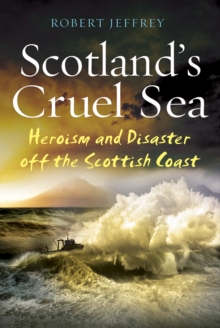 Scotland's Cruel Sea : Heroism and Disaster off the Scottish Coast, Paperback Book