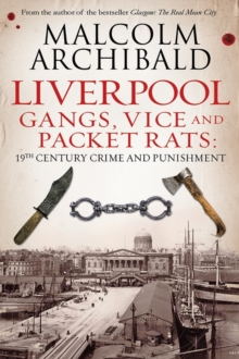 Liverpool : Gangs, Vice and Packet Rats: 19th Century Crime and Punishment, Paperback Book