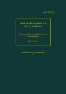 Public Health and Politics in the Age of Reform : Cholera, the State and the Royal Navy in Victorian Britain, Hardback Book
